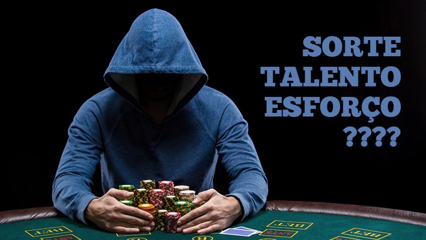 O que mais importa no poker - sorte, talento ou esforço?