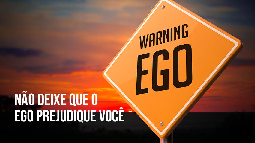Não deixe que o ego prejudique você